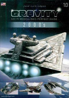 Lopez, José Louis: Gravity 1.0. Sci-Fi Modelling's Perfect Guide. 2000's