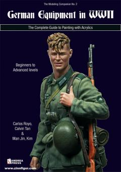 Royo, Carlos/Tan, Calvin/Man Jin, Kim: German Equipment in WWII. The Complete Guide to Painting with Acrylics. Beginners to Advanced levels