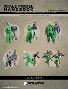 Klinkers, Luc: Scale Model Handbook. WWII Special. Band 5: Sculpting & Painting your own WWII Figures in 1/35 & 1/16 Scale. Creating Realistic Sceneries for your Figures
