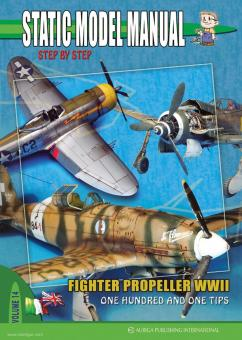 Vignocchi, Andrea u.a.: Static Model Manual. Step by Step. Band 14:  Fighter Propeller WWII. One hundred and one Tips