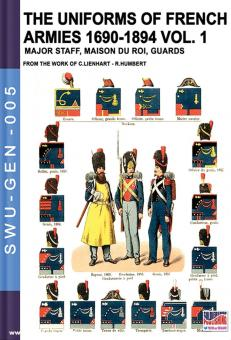 Lienhart, C./Humbert, R.: The uniforms of French armies 1690-1894. Band 1: Major Staff, Maison du Rois, Guards. From the Work of C. Lienhart - R. Humbert