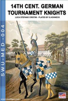 Cristini, Luca Stefano/Hohneck, G. (Illustr.): 14th Century German tournaments knights