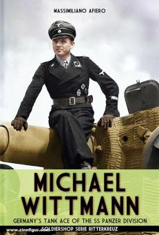 Afiero, Massimiliano: Michael Wittmann. Germany's Tank Ace of the SS Panzer Division