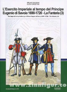 Mugnai, B./Cristini, L.: L'Esercito Imperiale al tempo del Principe Eugenio di Savoia 1690-1720 - La Fanteria. Teil 3