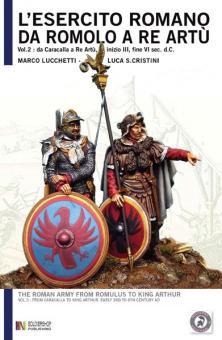 Lucchetti, M./Cristini, L.: L'Esercito Romano da Romolo a re Artù. Band 3: Da Caracalla a Re Artù, Inizio III, Fine VI Sec. d. C