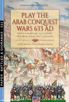 Chapple, Steve/Cristini, Luca S.: Play the Arab conquest wars 633 AD. Gioca a Wargame alle Guerre fra Arabi, Bizantini e Sassanidi