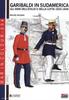 Mugnai, B.: Garibaldi in Sudamerica. Gli Anni dell'Esilio e della Lotta 1835-1848