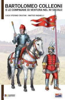 Cristini, L./Radaelli, M.: Bartolomeo Colleoni e le Compagnie di Ventura nel XV secolo