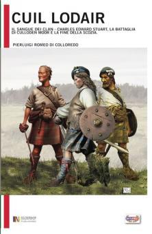 Colloredo, P. R. di: Cuil Lodair. Il Sangue dei Clan - Charles Edward Stuart, la Battaglia di Culloden Moor e la Fin della Scozia