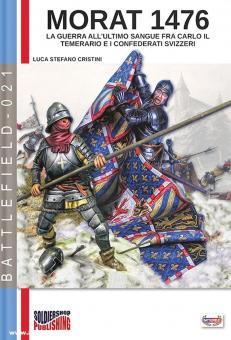 Cristini, Luca Stefano: Morat 1476. La guerra all'ultimo sangue fra Carlo il Temerario e i confederati svizzeri