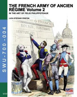 Philippoteaux, F./Cristini, L. S.: The French Army of Ancien Regime in the Art of Felix Philippoteaux. Band 2