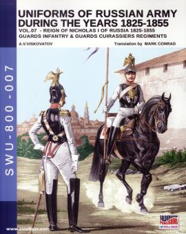 Viskovatov, A. V./Cristini, L. S.: Uniforms of the Russian Army during the Years 1825-1855. Band 7: Reign of Nicholas I of Russia 1825-1855. Guards Infantry & Guards Cuirassiers Regiments