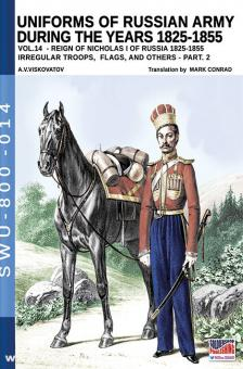 Viskovatov, A. V./Cristini, L. S.: Uniforms of the Russian Army during the Years 1825-1855. Band 14: Irregular Troops, Flags, and others. Teil 2