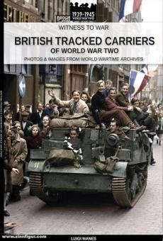 Manes, Luigi: British tracked carriers of World War Two. Photos & Images from World Wartime Archives