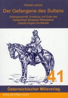 Lacom, H.: Der Gefangene des Sultans. Gefangenschaft, Errettung und Ende des Kaiserlichen Kürassier-Rittmeisters Claudio Angelo De Martelli
