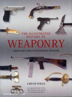 Wills, C.: The illustrated History of Weaponry. From Flint Axes to automatic Weapons