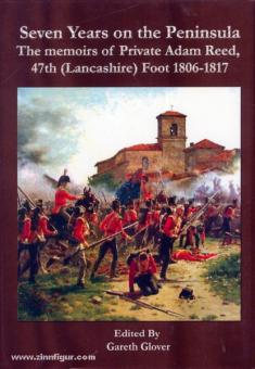 Glover, G. (Hrsg.): Seven Years in the Peninsula. The Memoirs of Private Adam Reed, 47th Lancashire Foot 1806-1817