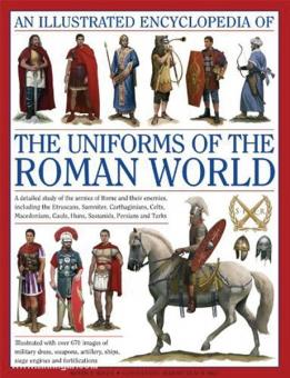 Kiley, K. F.: An Illustrated Encyclopedia of the Uniforms of the Roman World