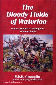 Crumplin, M. K. H.: The Bloody Fields of Waterloo. Medical Support at Wellingtons Greatest Battle