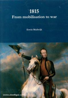 Muilwijk, E.: 1815. From mobilisation to war