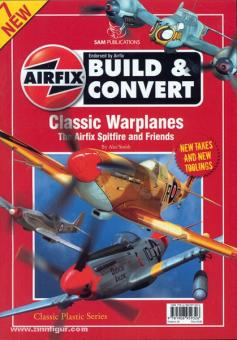 Smith, A.: Airfix Build & Convert. Volume 7: Classic Warplanes. The Airfix Spitfires and Friends
