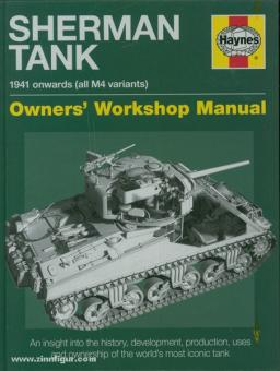 Ware, P.: Sherman Tank. 1941 onwards (all M4 variants). Owners' Workshop Manual. An insight into the history, development, production, uses and ownership of the world's most iconic tank