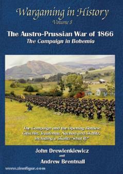 Drewienkiewicz, J./Brentnall, A.: Wargaming in History. Band 8: The Austro-prussian War of 1866: The opening battles