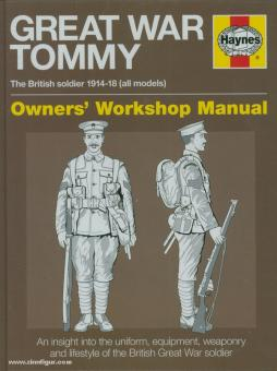 Doyle, P.: Great War Tommy. The British soldier 1914-18 (all models. Owner's Workshop Manual. An insight into the uniform, equipment, weaponry and Lifestyle of the british Great war soldier