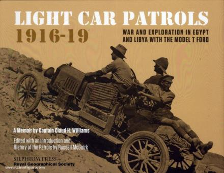 McGuirk, R. (Hrsg.): Light Car Patrols, 1916-19. War and Exploration in Egypt and Libya with the Model T Ford. A Memoire by Captain H. Williams, 1/1st Pembroke Yeomanry , attached No. 5 Light Car Patrol