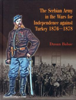 Babac, D.: The Serbian Army in the Wars for Independence against Turkey 1876-1878