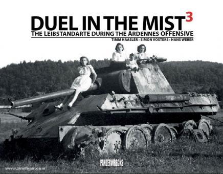 Haasler, T./Vosters, S./Weber, H.: Duel in the Mist. The Leibstandarte during the Ardennes Offensive. Band 3