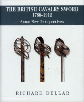 Dellar, R.: The British Cavalry Sword 1788 - 1912, Some New Perspectives