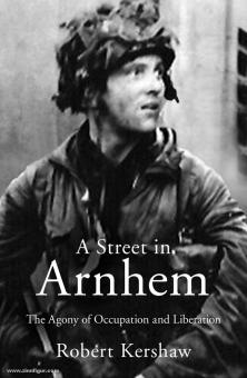 Kershaw, R.: A Street in Arnhem. The Agony of Occupation and Liberation