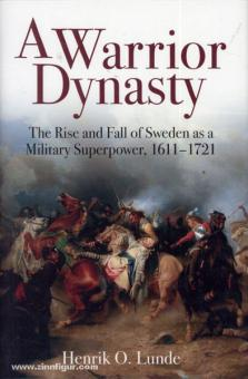 Lunde, H. O.: A Warrior Dynasty. The Rise and Fall of Sweden as a Military Superpower, 1611-1721