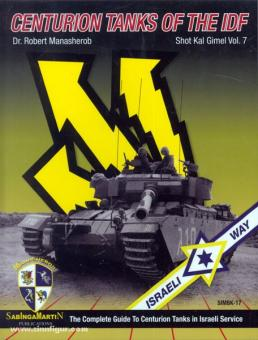 Manasherob, R.: Centurion Tanks of the IDF. The Complete Guide to Centurion Tanks in Israeli Service. Band 7: Shot Kal Gimel