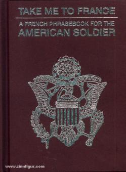 Michelon, C.: Take me to France. A French Book for the American Soldier