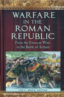 Brice, L. L.: Warfare in the Roman Republic. From the Etruscan Wars to the Battle of Actium