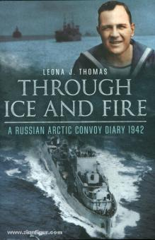Thomas, L. J.: Through Ice and Fire. A russian Arctic Convoy Diary 1942
