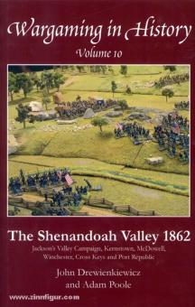 Drewienkiewicz, J./Poole, A.: Wargaming in History. Band 10: The Shenandoah Valley 1862. Jackson's Valley Campaign, Kernstown, McDowell, Winchester, Cross Keys and Port Republic