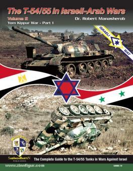 Manasherob, R.: The T-54/55 in Israeli-Arab Wars Volume 2 - Yom Kippur War - Part 1