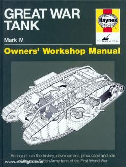 Fletcher, D.: Great War Tank Mark IV. Owners' Workshop Manual. An insight into the history, development, production and role of the main British tank of the First World War
