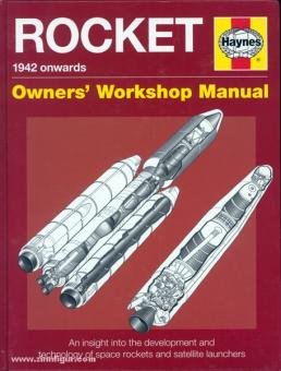 Baker, D.: Rocket. 1942 onwards. Owners' Workshop Manual. An insight into the development and technology of space rockets and satellite launchers