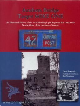 Truesdale, D./Cornelissen and Bob Gerritsen, B.: Arnhem Bridge. Target MIKE ONE. An Illustrated History of the 1st Airlanding Light Regiment RA 1942-1945. North Africa - Italy - Arnhem - Norway