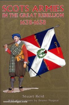 Reid, S./Mugnai, B. (Ilustr.): Scots Armies in the great Rebellion 1638-1658