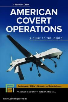 Clark, J. R.: American Covert Operations. A Guide to the Issues