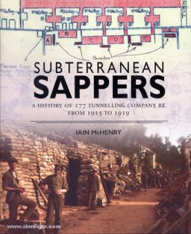 McHenry, I.: Subterranean Sappers. A History of 177 Tunnelling Company RE from 1915 to 1919