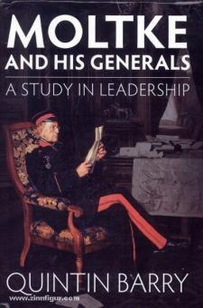 Barry, Q.: Moltke and his Generals. A Study in Leadership