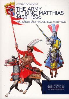Somogyi, G.: The Army of King Matthias 1458-1526. Matyas Kiraly Hadserege 1458-1526