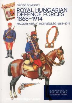 Somogyi, G.: Royal Hungarian Defence Forces 1868-1914. Magyar Kiraly Honvedseg 1868-1914