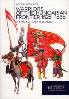 Somogyi, G.: Warriors of the Hungarian Frontier 1526-1686